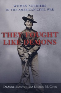 """They Fought Like Demons Women Soldiers in the American Civil War"" by DeAnne Blanton and Lauren M. Cook"