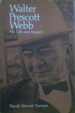 Walter Prescott Webb: His Life and Impact.