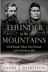 Thunder in the Mountains: Chief Joseph, Oliver Otis Howard, and the Nez Perce War by Daniel J. Sharfstein